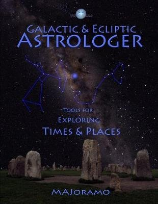Galactic & Ecliptic Astrologer - Tools for Exploring Times & Places (Paperback): Morten Alexander Joramo