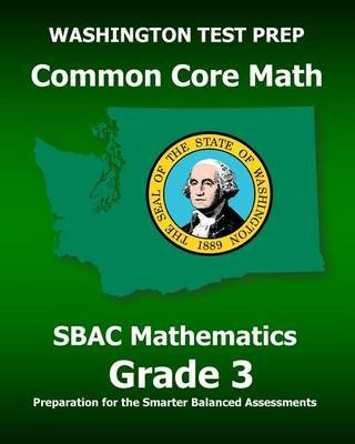 Washington Test Prep Common Core Math Sbac Mathematics Grade 3 - Preparation for the Smarter Balanced Assessments (Paperback):...