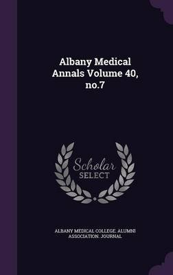 Albany Medical Annals Volume 40, No.7 (Hardcover): Albany Medical College Alumni Associati