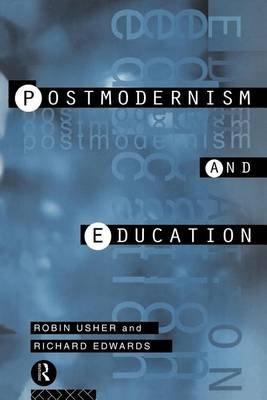 Postmodernism and Education (Electronic book text): Robin Usher, Richard Edwards
