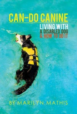 Can-Do Canine - Living with a Disabled Dog and How to Do It! (Electronic book text): Marilyn Mathis