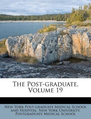 The Post-Graduate, Volume 19 (Paperback): New York Post-Graduate Medical School an, New York University Postgraduate Medica