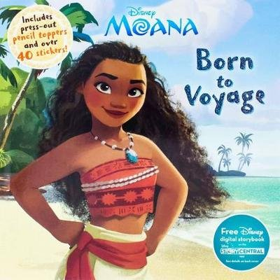 Disney Moana: Born to Voyage - Includes Press-Out Pencil Toppers and Over 40 Stickers! (Paperback): Parragon Books Ltd