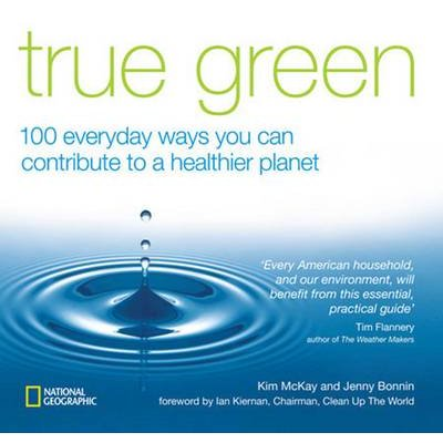 True Green - 100 Everyday Ways You Can Contribute to a Healthier Planet (Paperback): Kim McKay