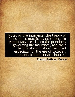 Notes on Life Insurance, the Theory of Life Insurance Practically Explained; An Elementary Treatise (Large print, Paperback,...