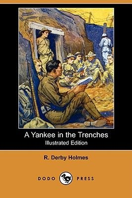 A Yankee in the Trenches (Illustrated Edition) (Dodo Press) (Paperback, illustrated edition): R. Derby Holmes
