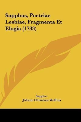 Sapphus, Poetriae Lesbiae, Fragmenta Et Elogia (1733) (English, Latin, Hardcover): Sappho, Johann Christian Wolfius