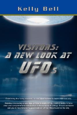 Visitors - A New Look at UFOs (Paperback): Kelly D Bell