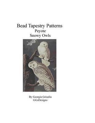 Bead Tapestry Patterns Peyote Snowy Owls (Large print, Paperback, large type edition): Georgia Grisolia