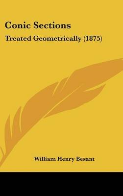 Conic Sections - Treated Geometrically (1875) (Hardcover): William Henry Besant
