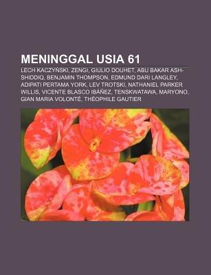 Meninggal Usia 61 - Lech Kaczy Ski, Zengi, Giulio Douhet, Abu Bakar Ash-Shiddiq, Benjamin Thompson, Edmund Dari Langley,...