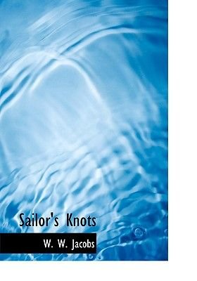 Sailor's Knots (Large print, Paperback, large type edition): William Wymark Jacobs, W. W. Jacobs