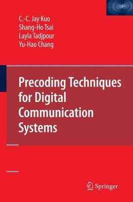 Precoding Techniques for Digital Communication Systems (Paperback, Softcover reprint of hardcover 1st ed. 2008): C.C. Kuo,...