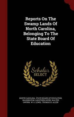 Reports on the Swamp Lands of North Carolina, Belonging to the State Board of Education (Hardcover): Walter Gwynn