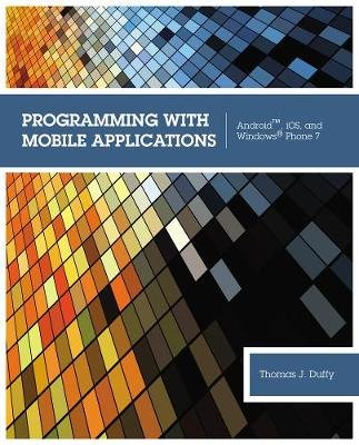 Programming with Mobile Applications - Android (TM), iOS, and Windows (R) Phone 7 (Paperback, International Edition): Thomas M....