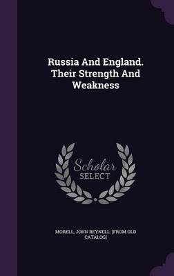 Russia and England. Their Strength and Weakness (Hardcover): John Reynell [From Old Catalog] Morell