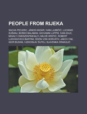 People from Rijeka - Sacha Pecaric, Janos Kadar, Ivan Ljubi I, Luciano Su Anj, Bo Ko Balaban, Giovanni Luppis, Ivan Zajc,...