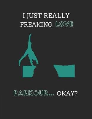 I Just Really Freaking Love Parkour ... Okay? - 2 in 1 Lined & Blank Paper Notebook Journal (Paperback): Noteworthy Days
