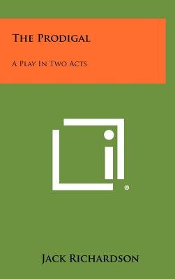 The Prodigal - A Play in Two Acts (Hardcover): Jack Richardson