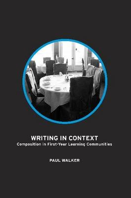 Writing in Context - Composition in First Year Learning Communities (Hardcover): Paul Walker