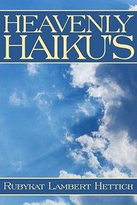 Heavenly Haiku's (Electronic book text): Rubykat Lambert Hettich