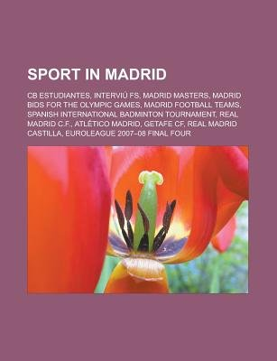Sport in Madrid - CB Estudiantes, Interviu Fs, Madrid Masters, Madrid Bids for the Olympic Games, Madrid Football Teams,...