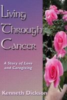Living Through Cancer: AND Workbook (Paperback): Kenneth Dickson