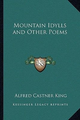 Mountain Idylls and Other Poems (Paperback): Alfred Castner King