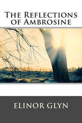 The Reflections of Ambrosine (Paperback): Elinor Glyn