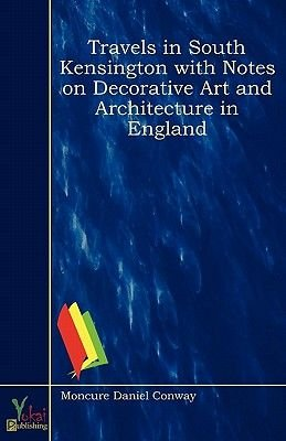 Travels in South Kensington with Notes on Decorative Art and Architecture in England (Paperback): Moncure Daniel Conway
