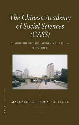 The Chinese Academy of Social Sciences (CASS) - Shaping the Reforms, Academia and China (1977-2003) (Hardcover): Margaret...