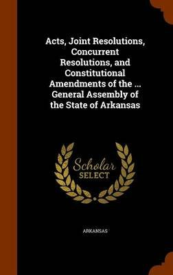 Acts, Joint Resolutions, Concurrent Resolutions, and Constitutional Amendments of the ... General Assembly of the State of...