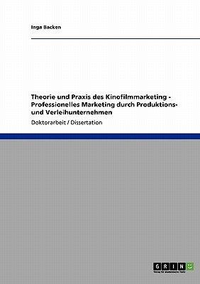 Theorie Und Praxis Des Kinofilmmarketing. Professionelles Marketing Durch Produktions- Und Verleihunternehmen (German,...