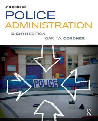 Police Administration (Electronic book text, 8th Revised edition): Gary W Cordner