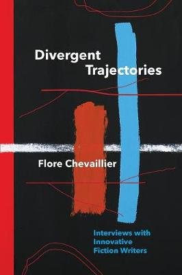 Divergent Trajectories - Interviews with Innovative Fiction Writers (Paperback): Flore Chevaillier