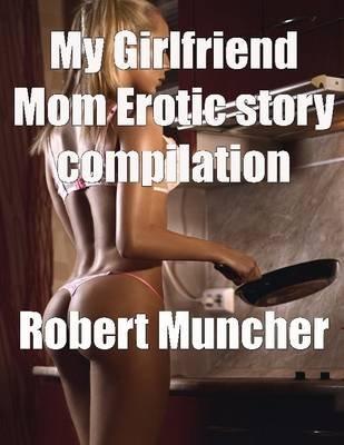 Erotic stories girlfriends mom