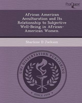 African American Acculturation and Its Relationship to Subjective Well-Being in African-American Women (Paperback): Sharlene D...