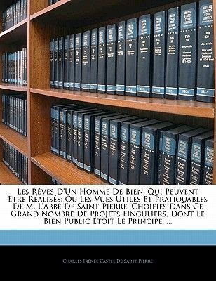 Les Reves D'Un Homme de Bien, Qui Peuvent Etre Realises - Ou Les Vues Utiles Et Pratiquables de M. L'Abbe de...