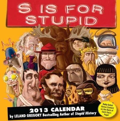 S Is for Stupid Calendar (Calendar): Leland Gregory