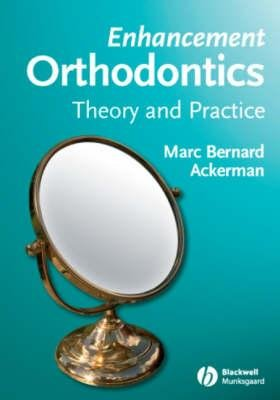 Enhancement Orthodontics - Theory and Practice (Paperback, New): Marc Bernard Ackerman