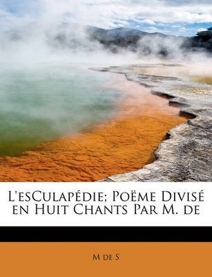 L'Esculap Die; Po Me Divis En Huit Chants Par M. de (English, French, Paperback): M. De S.