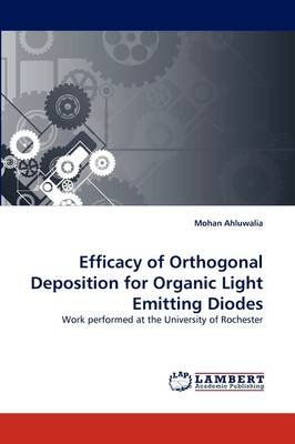 Efficacy of Orthogonal Deposition for Organic Light Emitting Diodes (Paperback): Mohan Ahluwalia