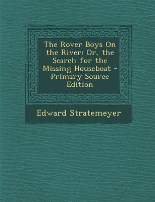 The Rover Boys on the River - Or, the Search for the Missing Houseboat (Paperback, Primary Source): Edward Stratemeyer