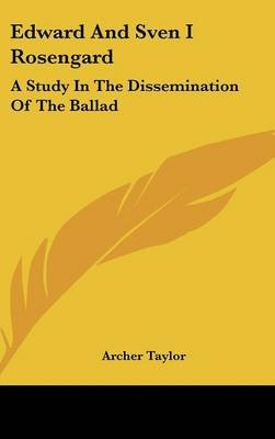 Edward and Sven I Rosengard - A Study in the Dissemination of the Ballad (Hardcover): Archer Taylor