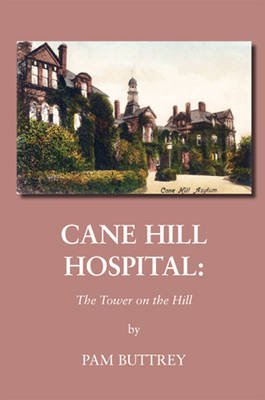 Cane Hill Hospital - The Tower on the Hill (Paperback): Pam Buttrey