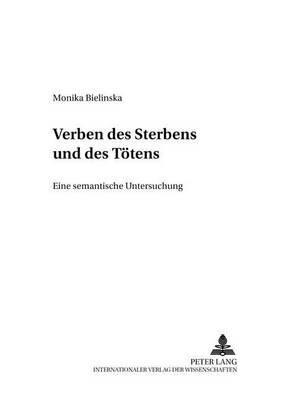 Verben Des Sterbens Und Des Toetens - Eine Semantische Untersuchung (German, Paperback): Monika Bielinska