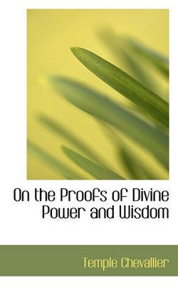 On the Proofs of Divine Power and Wisdom (Hardcover): Temple Chevallier