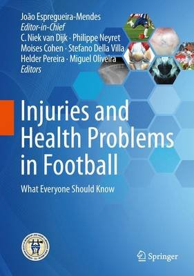 Injuries and Health Problems in Football - What Everyone Should Know (Hardcover, 1st ed. 2017): Joao Espregueira Mendes