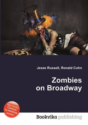 Zombies on Broadway (Paperback): Jesse Russell, Ronald Cohn