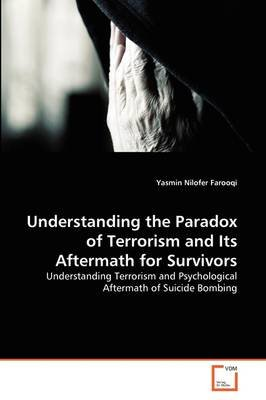 Understanding the Paradox of Terrorism and Its Aftermath for Survivors (Paperback): Yasmin Nilofer Farooqi